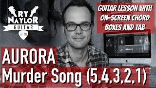 Murder Song (5, 4, 3, 2, 1) Guitar Lesson (AURORA) Acoustic Fingerstyle Guitar Tutorial