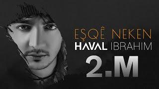 Haval Ibrahim - Esqe Neken | هه ڤال ئيبراهيم - عەشقێ نەكەن | هفال ابراهيم- اغنية كردية مترجمة للعربي