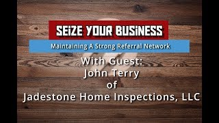 Maintaining A Strong Referral Network with John Terry - Seize Your Business