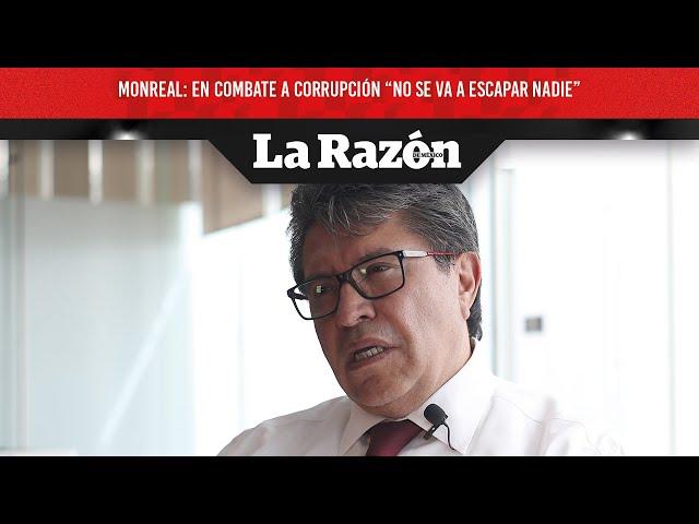 """Monreal: en combate a corrupción """"no se va a escapar nadie"""""""