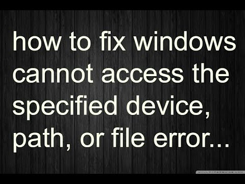 how to fix windows cannot access the specified device, path, or file error.