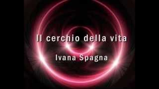 Il cerchio della vita - Ivana Spagna