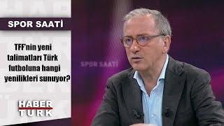 Spor Saati - 1 Temmuz 2019 (TFF'nin yeni talimatları Türk futboluna hangi yenilikleri sunuyor?)