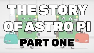 The Story of Astro Pi - Part 1: Launch
