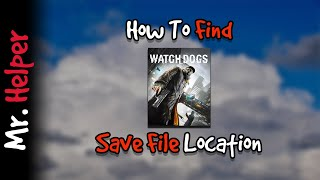How To Find Watch Dogs Save File Location