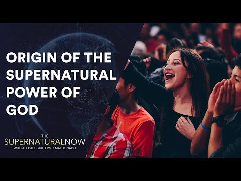 The Origin of the Supernatural Power of God - The Supernatural Now | Aired on November 26, 2017