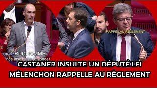 CASTANER INSULTE UN DÉPUTÉ LFI, MÉLENCHON RAPPELLE AU RÈGLEMENT...