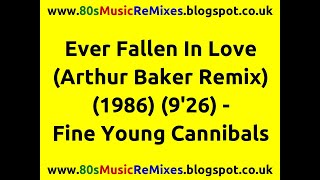 Ever Fallen In Love (Arthur Baker Remix) - Fine Young Cannibals | 80s Dance Music | 80s Club Mixes