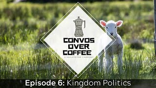 Convos Over Coffee: Kingdom Politics (S1E6)