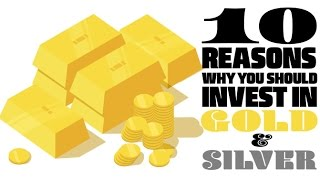 10 Reasons Why You Should Invest In Gold And Silver