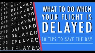 WHAT TO DO WHEN YOUR FLIGHT IS DELAYED OR CANCELLED