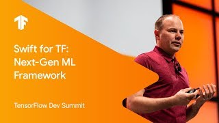 Swift for TensorFlow: The Next-Generation Machine Learning Framework (TF Dev Summit '19) Video