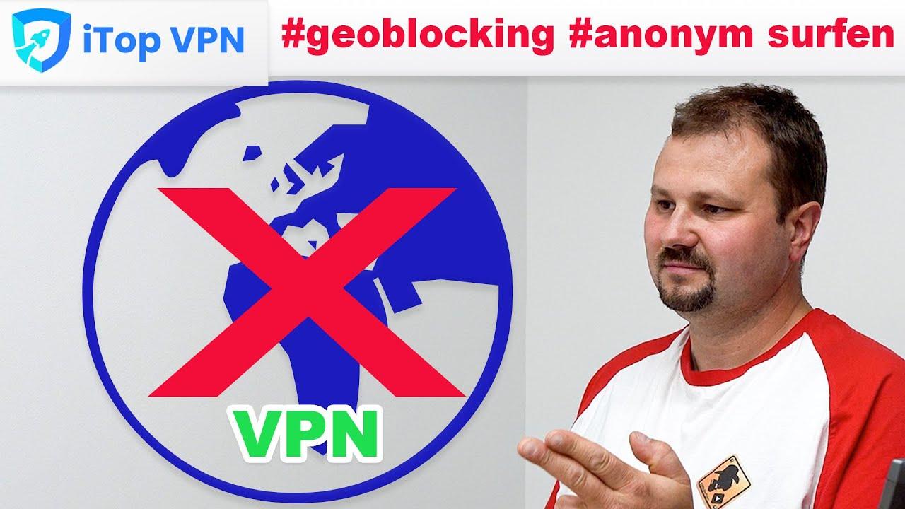 Geoblocking vermeiden - Anonym surfen mit iTop VPN - Kostenlos VPN Tool + Abo VIP-Bereich