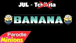(Parodie Minion) Banana 🍌 (de Jul - Tchikita)