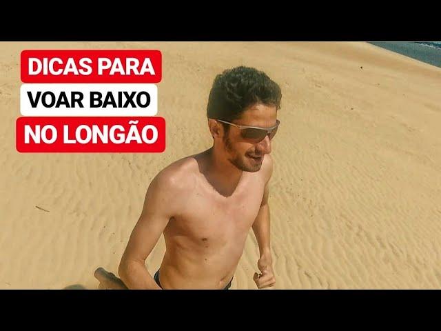 DICAS PARA VOAR BAIXO NO LONGÃO