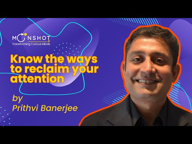 Reclaim Your Attention : Prithvi Banerjee
