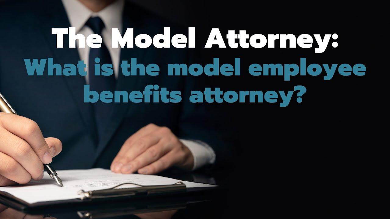 Ten Traits of the Model Employee Benefits Attorney