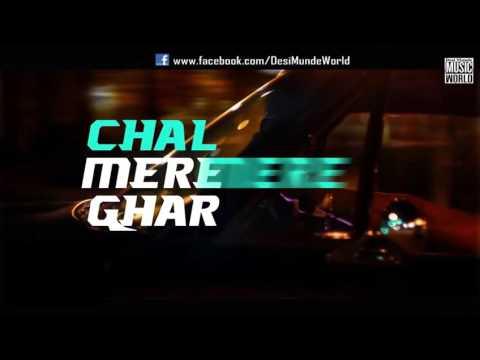 Chal Mere Ghar - Desi Kalakaar -Yo Yo...