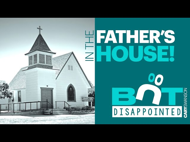 In the Father's House, but disappointed - Cary Swanson - 01/10/21 (2nd service)