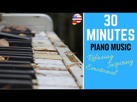 30 MINUTES OF PIANO MUSIC || Relaxing, Inspiring, Emotional (live)