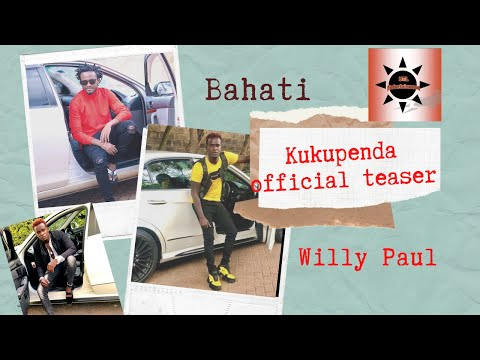 WILLY PAUL FT BAHATI - KUKUPENDA [short version]