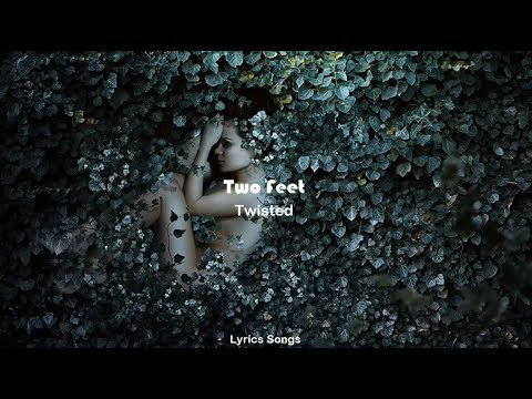 Two Feet - Twisted (Lyrics)