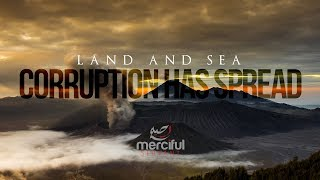 CORRUPTION HAS SPREAD ON THE LAND & SEA (EYE OPENING)
