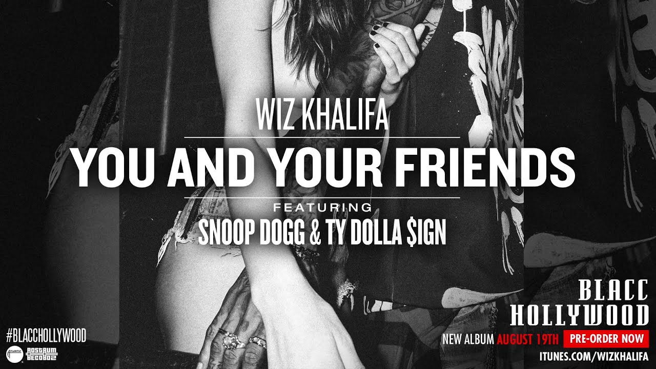 Wiz Khalifa - You and Your Friends ft. Ty Dolla $ign & Snoop Dogg [Official Audio]