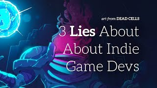 3 Lies About Being An Indie Game Dev