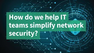 How Do We Help IT Teams Simplify Network Security?