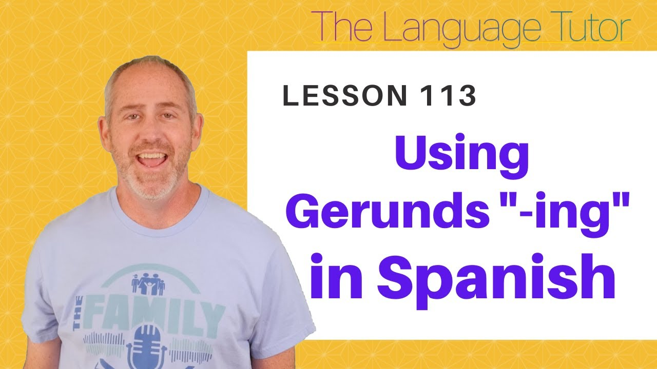 """How to Use Gerunds """"-ing"""" in Spanish   The Language Tutor *Lesson 113*"""