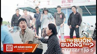 Tay Buôn, Buông Tay? Trailer Tập 5 | Ngân Quỳnh, Lê Quốc Nam, Đăng Khoa, Huỳnh Lập, Lạc Hoàng Long