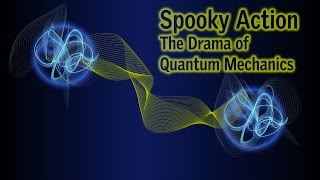 Spooky Action: The Drama of Quantum Mechanics