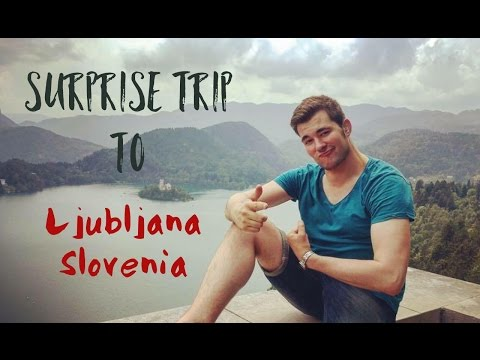 SURPRISE TRIP TO LJUBLJANA, SLOVENIA