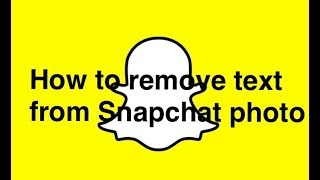 How to remove text from Snapchat photo for *free*