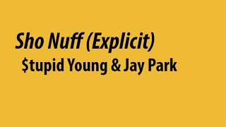 Sho Nuff - $tupid Young X Jay Park (Lyrics)