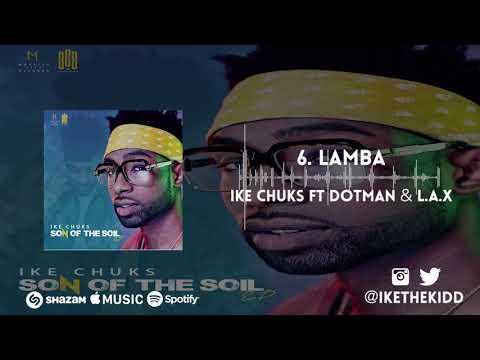 Ike Chuks ft Dotman & L A X - Lamba