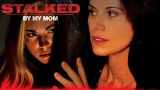 Stalked By My Mom - Full Movie