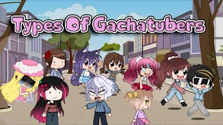 ~ || Types Of Gachatubers || Gacha Club || iCherry || ~