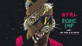 Richieloop- Gyal ft Jay Psar &amp Dj Septik