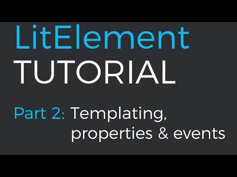 LitElement Tutorial Part 2: Templating, Properties, And Events