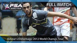 Squash: Full Match - 2012 Psa World Championship Final - Ashour V Elshorbagy