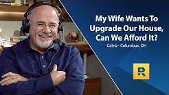 My Wife Wants To Upgrade The House, Can We Afford It?