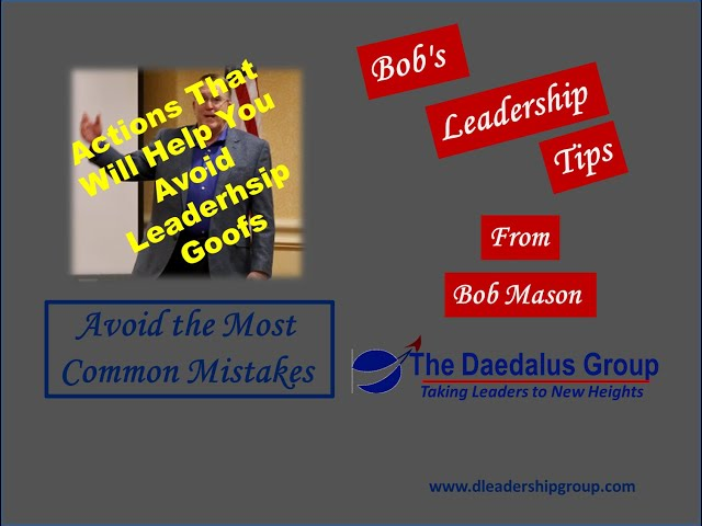 Actions That Will Help You Avoid Leadership Goofs: Avoid the Most Common Mistakes