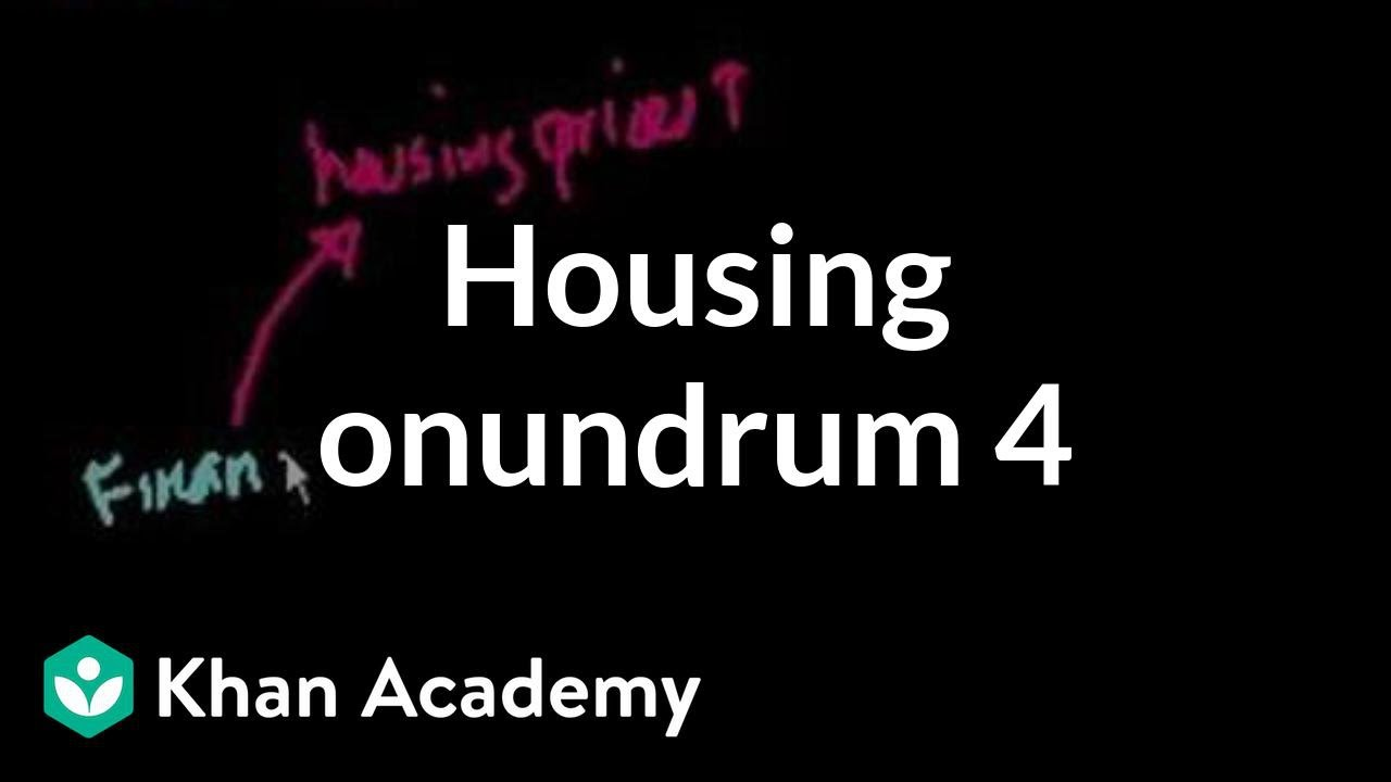 Housing price conundrum (part 4) | Current Economics | Finance & Capital Markets | Khan Academy