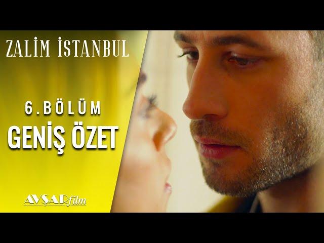 Zalim İstanbul 6. Bölüm Geniş Özet