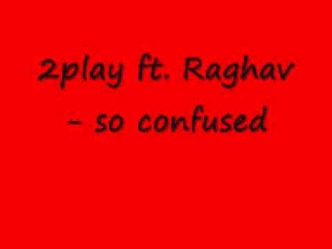2play ft. Raghav - so confused