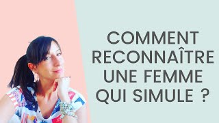 COMMENT RECONNAÎTRE UNE FEMME QUI SIMULE