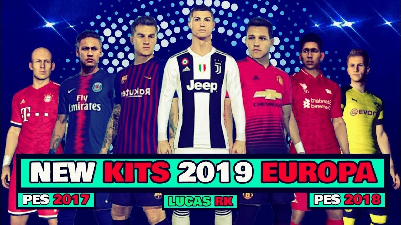 NEW KITS EUROPA 2019 LUCAS RK PES 2017 PES 2018 DOWNLOAD