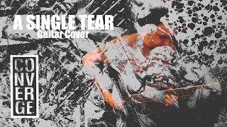 Converge - A Single Tear (Guitar cover)